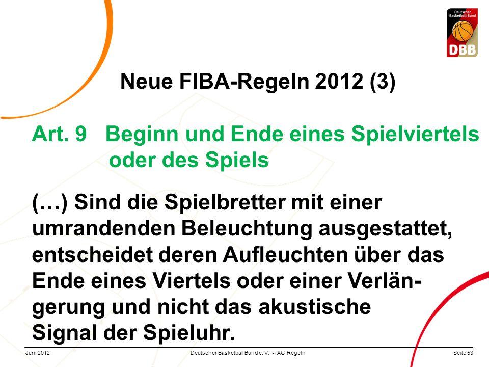 Seite 53Deutscher Basketball Bund e. V. - AG RegelnJuni 2012 Neue FIBA-Regeln 2012 (3) Art. 9 Beginn und Ende eines Spielviertels oder des Spiels (…)