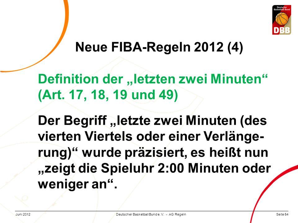 Seite 54Deutscher Basketball Bund e. V. - AG RegelnJuni 2012 Neue FIBA-Regeln 2012 (4) Definition der letzten zwei Minuten (Art. 17, 18, 19 und 49) De