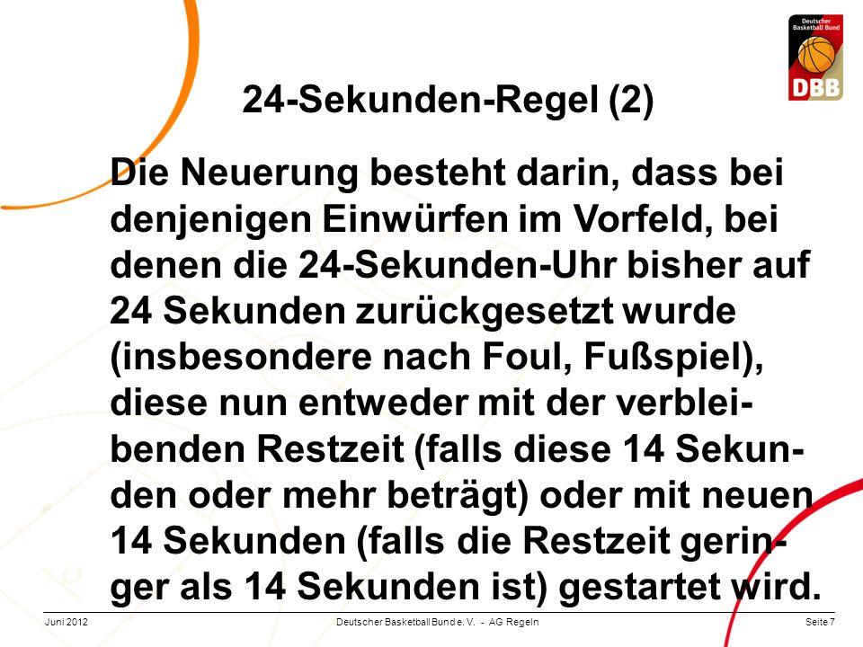 Seite 7Deutscher Basketball Bund e. V. - AG RegelnJuni 2012 Die Neuerung besteht darin, dass bei denjenigen Einwürfen im Vorfeld, bei denen die 24-Sek
