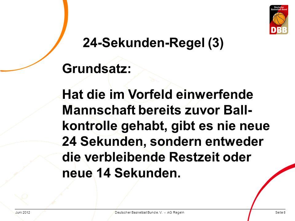 Seite 8Deutscher Basketball Bund e. V. - AG RegelnJuni 2012 Grundsatz: Hat die im Vorfeld einwerfende Mannschaft bereits zuvor Ball- kontrolle gehabt,