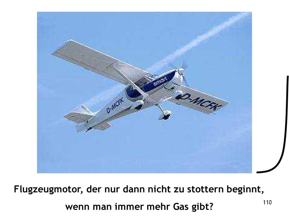 110 Flugzeugmotor, der nur dann nicht zu stottern beginnt, wenn man immer mehr Gas gibt