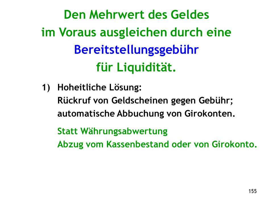 155 Den Mehrwert des Geldes im Voraus ausgleichen durch eine Bereitstellungsgebühr für Liquidität.