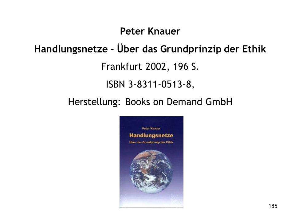 185 Peter Knauer Handlungsnetze – Über das Grundprinzip der Ethik Frankfurt 2002, 196 S.