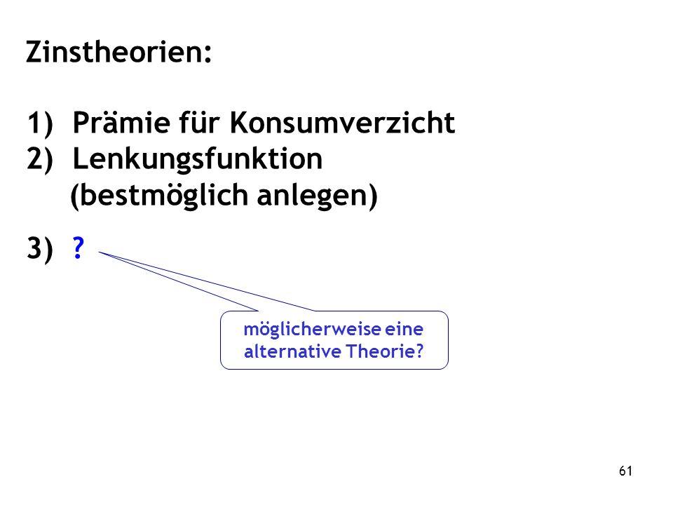 61 Zinstheorien: 1) Prämie für Konsumverzicht 2) Lenkungsfunktion (bestmöglich anlegen) 3) .