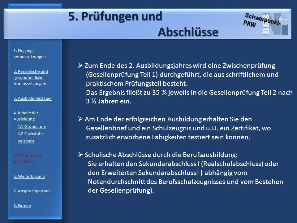 5. Prüfungen und Abschlüsse 5. Prüfungen und Abschlüsse 1. Eingangs- voraussetzungen 2. Persönliche und gesundheitliche Voraussetzungen 3. Ausbildungs