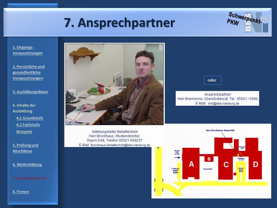 7. Ansprechpartner 7. Ansprechpartner 1. Eingangs- voraussetzungen 2. Persönliche und gesundheitliche Voraussetzungen 3. Ausbildungsdauer 4. Inhalte d