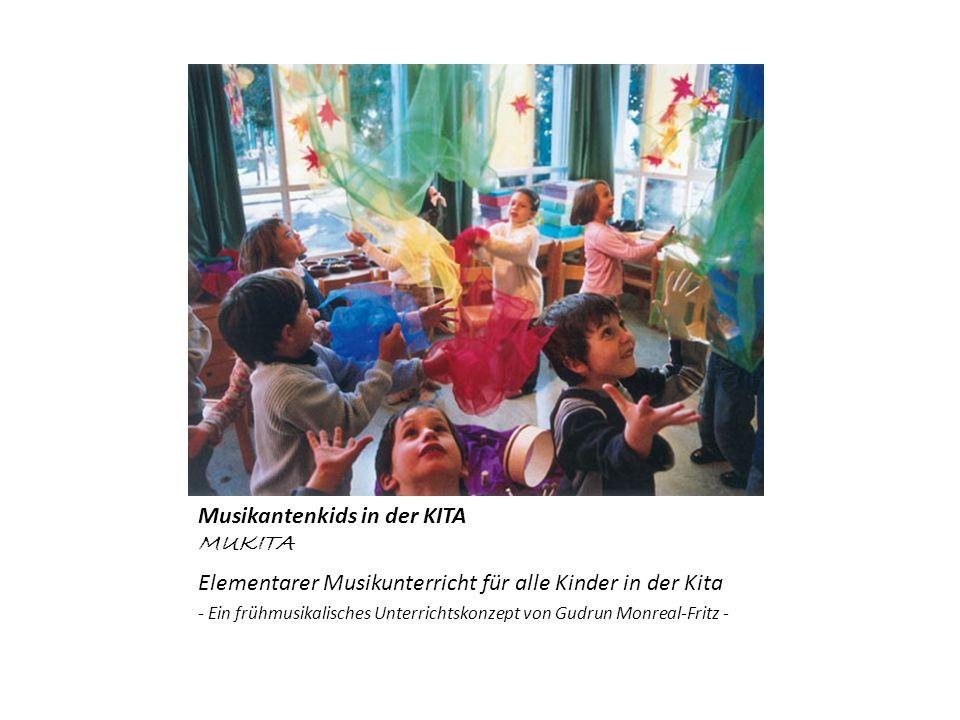 Musikantenkids in der KITA MUKITA Elementarer Musikunterricht für alle Kinder in der Kita - Ein frühmusikalisches Unterrichtskonzept von Gudrun Monrea