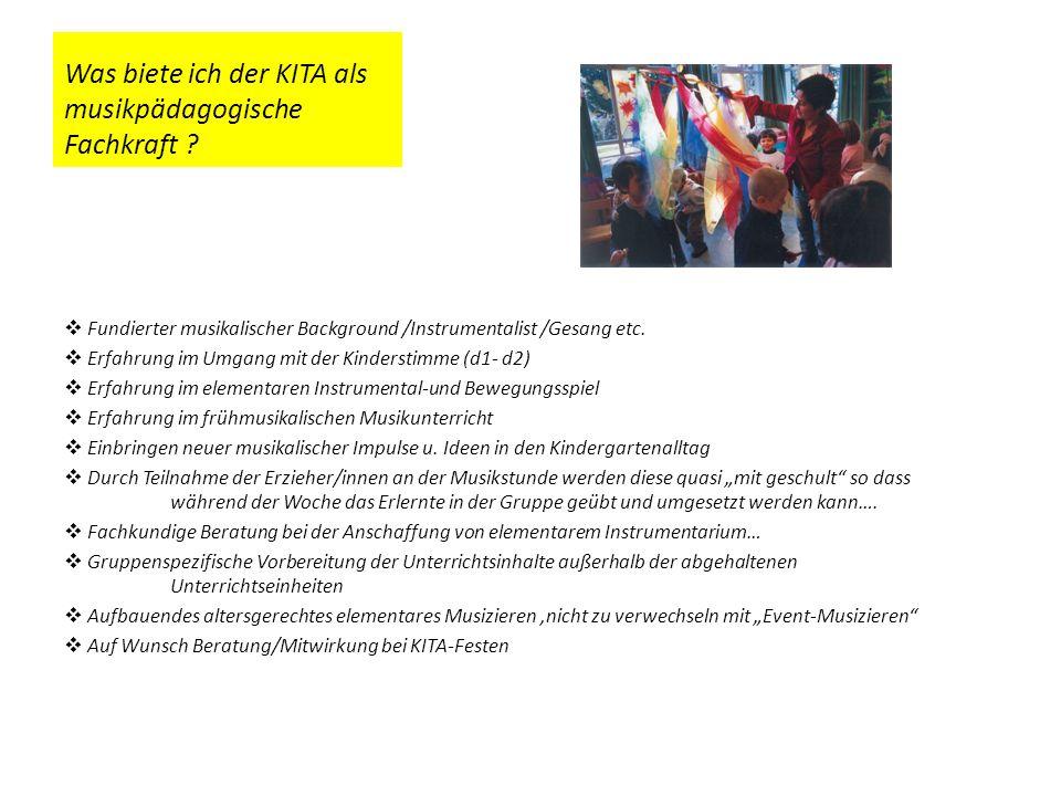 Was biete ich der KITA als musikpädagogische Fachkraft ? Fundierter musikalischer Background /Instrumentalist /Gesang etc. Erfahrung im Umgang mit der