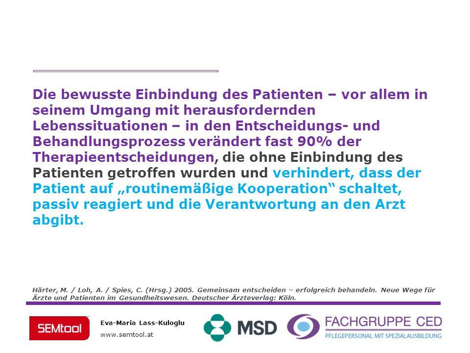 Eva-Maria Lass-Kuloglu www.semtool.at Die bewusste Einbindung des Patienten – vor allem in seinem Umgang mit herausfordernden Lebenssituationen – in d