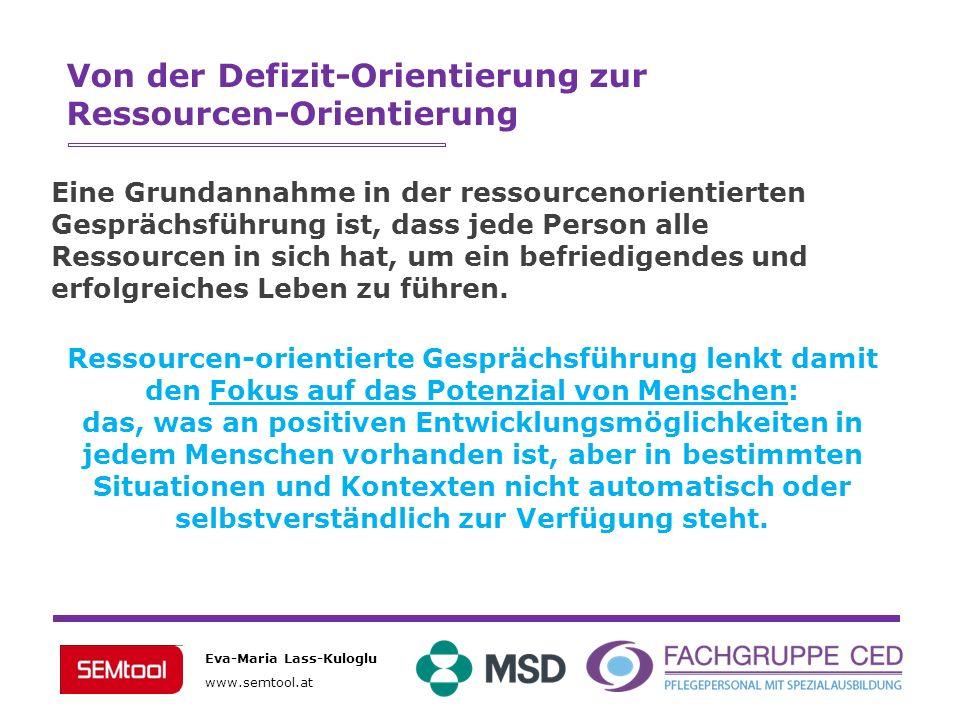 Eva-Maria Lass-Kuloglu www.semtool.at Von der Defizit-Orientierung zur Ressourcen-Orientierung Eine Grundannahme in der ressourcenorientierten Gespräc