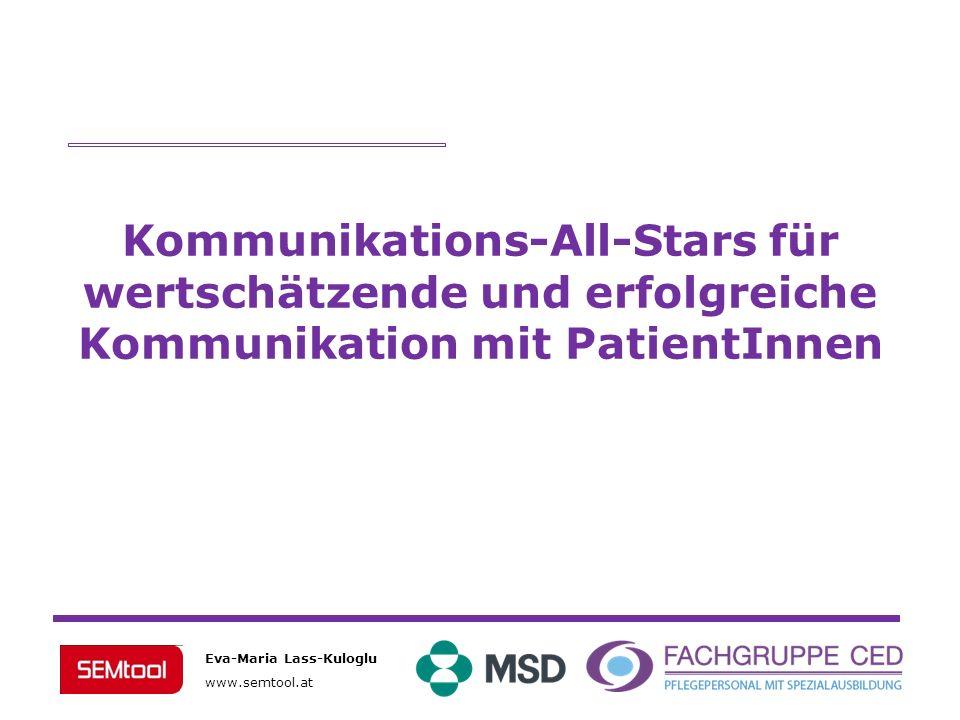 Eva-Maria Lass-Kuloglu www.semtool.at Kommunikations-All-Stars für wertschätzende und erfolgreiche Kommunikation mit PatientInnen