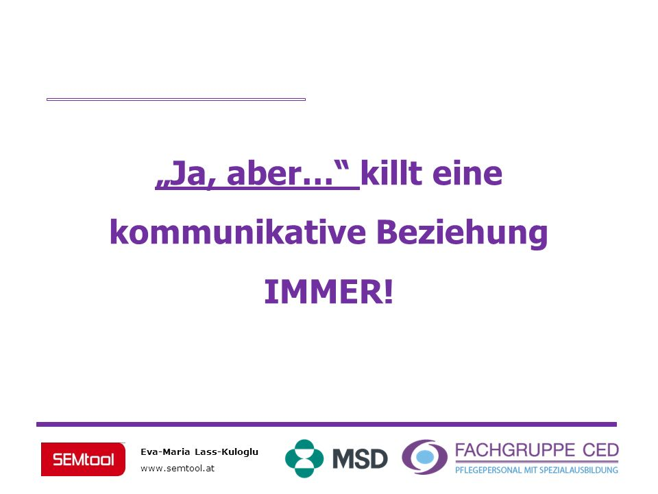 Eva-Maria Lass-Kuloglu www.semtool.at Ja, aber… killt eine kommunikative Beziehung IMMER!