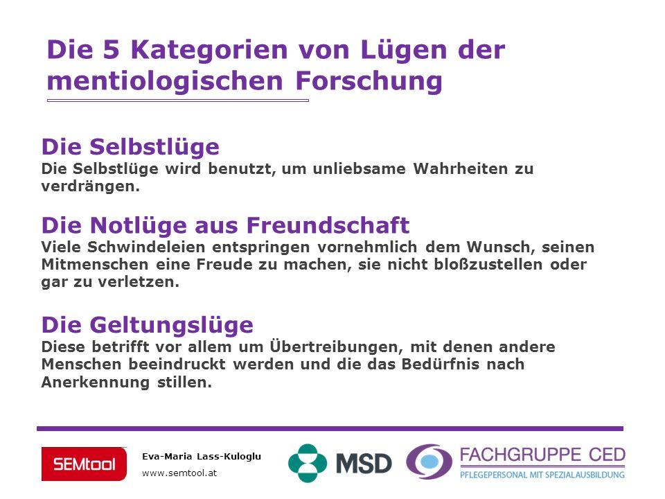 Eva-Maria Lass-Kuloglu www.semtool.at Die 5 Kategorien von Lügen der mentiologischen Forschung Die Selbstlüge Die Selbstlüge wird benutzt, um unliebsa