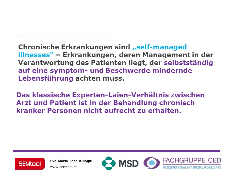 Eva-Maria Lass-Kuloglu www.semtool.at Chronische Erkrankungen sind self-managed illnesses – Erkrankungen, deren Management in der Verantwortung des Pa