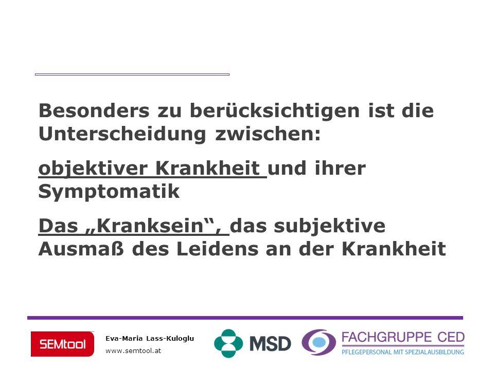 Eva-Maria Lass-Kuloglu www.semtool.at Besonders zu berücksichtigen ist die Unterscheidung zwischen: objektiver Krankheit und ihrer Symptomatik Das Kra