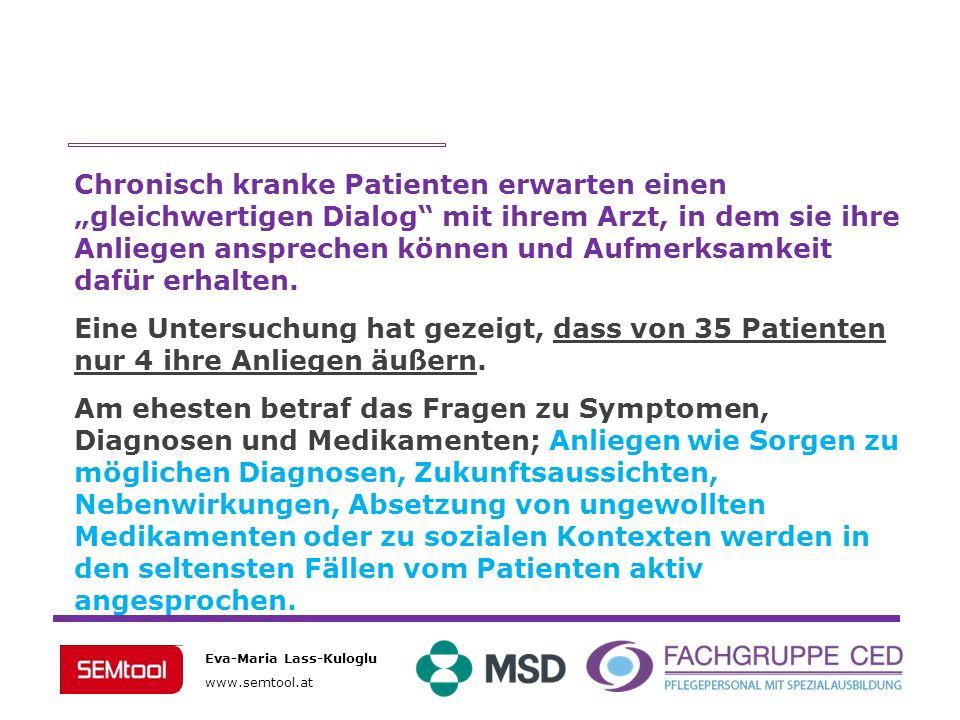 Eva-Maria Lass-Kuloglu www.semtool.at Chronisch kranke Patienten erwarten einen gleichwertigen Dialog mit ihrem Arzt, in dem sie ihre Anliegen ansprec
