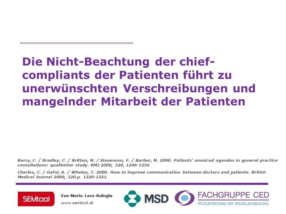 Eva-Maria Lass-Kuloglu www.semtool.at Die Nicht-Beachtung der chief- compliants der Patienten führt zu unerwünschten Verschreibungen und mangelnder Mi
