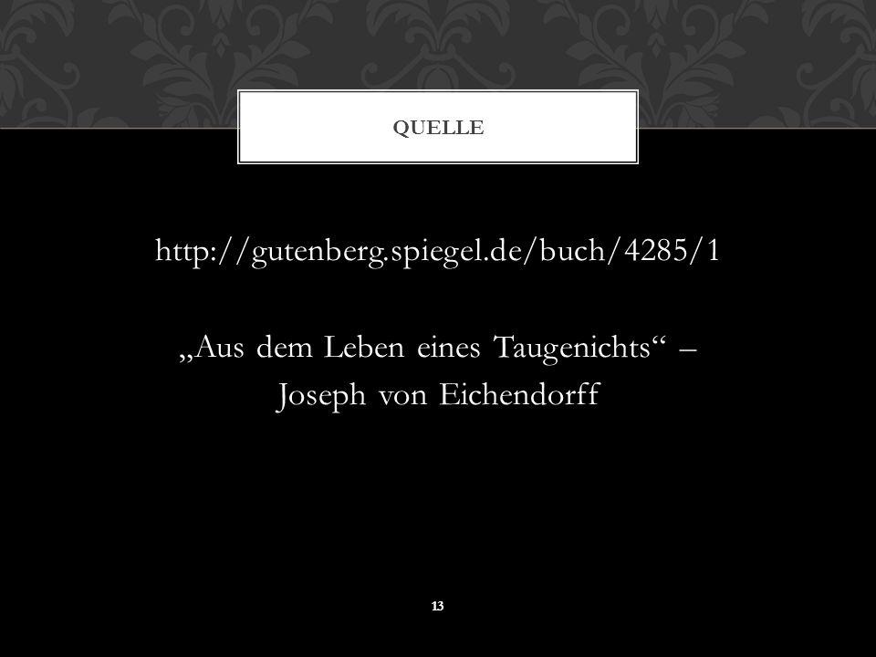 http://gutenberg.spiegel.de/buch/4285/1 Aus dem Leben eines Taugenichts – Joseph von Eichendorff QUELLE 13