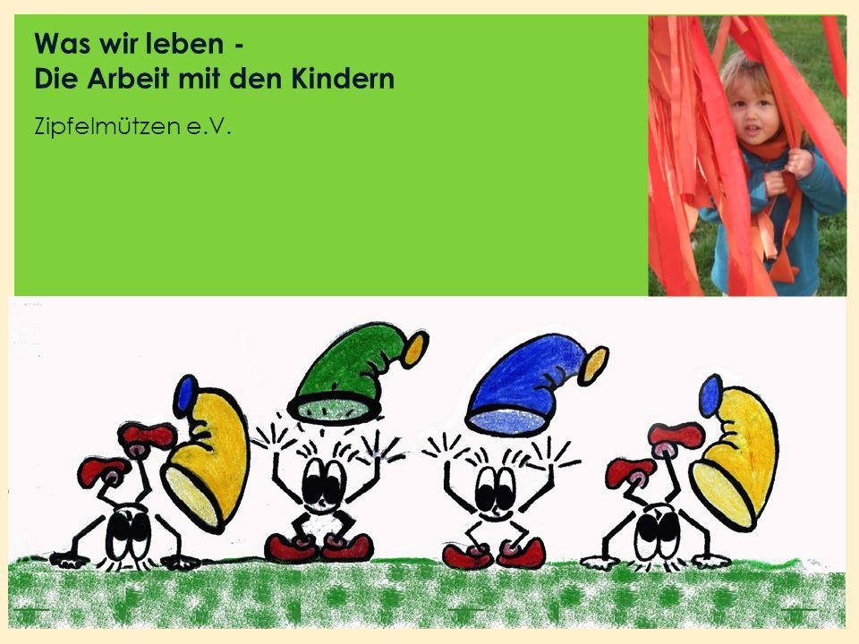 Zipfelmützen e.V. Was wir leben - Die Arbeit mit den Kindern