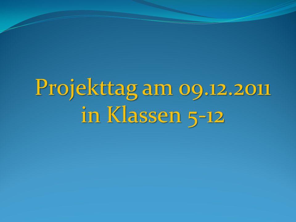 Projekttag am 09.12.2011 in Klassen 5-12