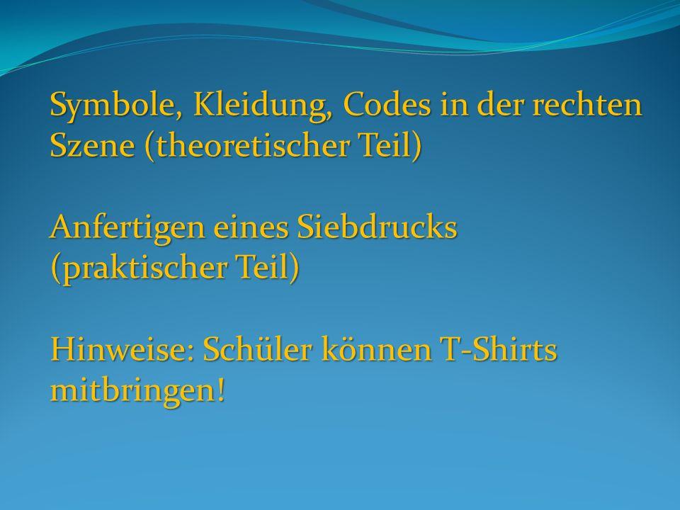 Symbole, Kleidung, Codes in der rechten Szene (theoretischer Teil) Anfertigen eines Siebdrucks (praktischer Teil) Hinweise: Schüler können T-Shirts mitbringen!