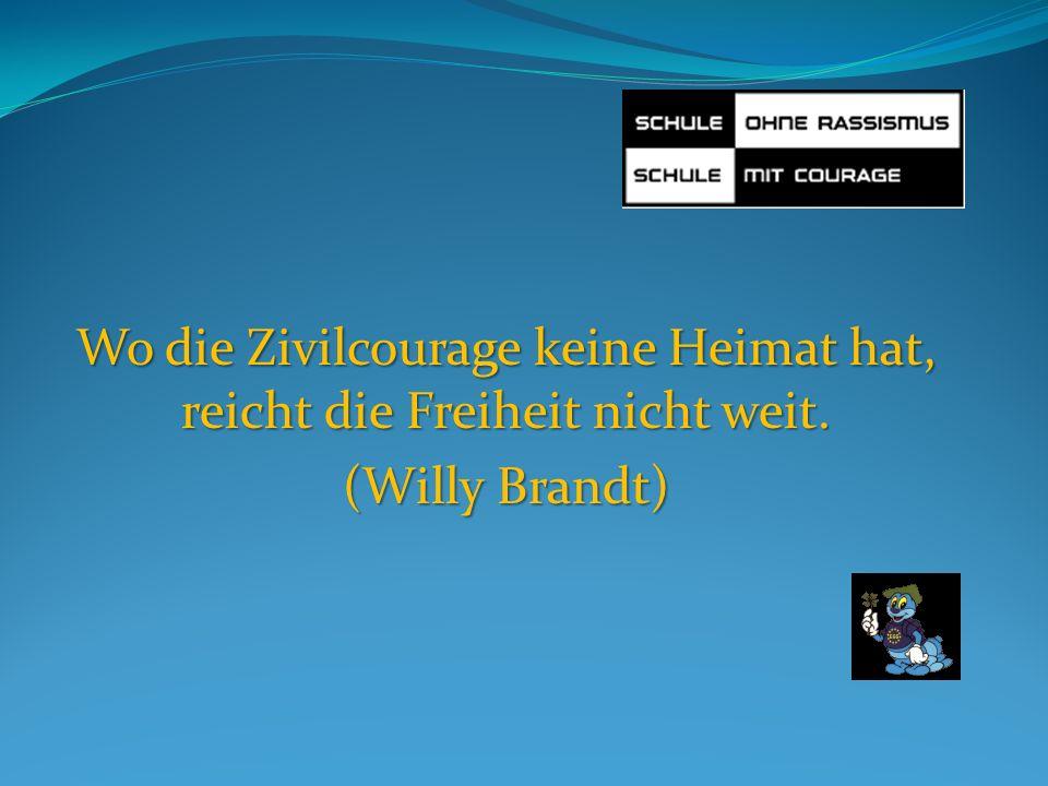 Wo die Zivilcourage keine Heimat hat, reicht die Freiheit nicht weit. (Willy Brandt)