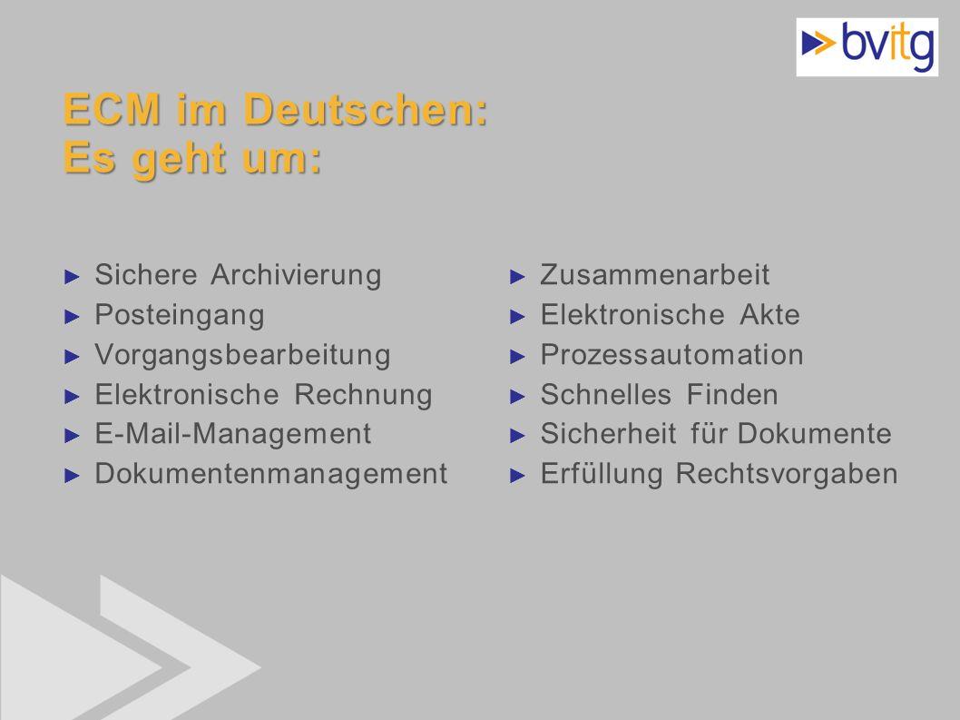 31 ECM im Deutschen: Es geht um: Sichere Archivierung Posteingang Vorgangsbearbeitung Elektronische Rechnung E-Mail-Management Dokumentenmanagement Zu