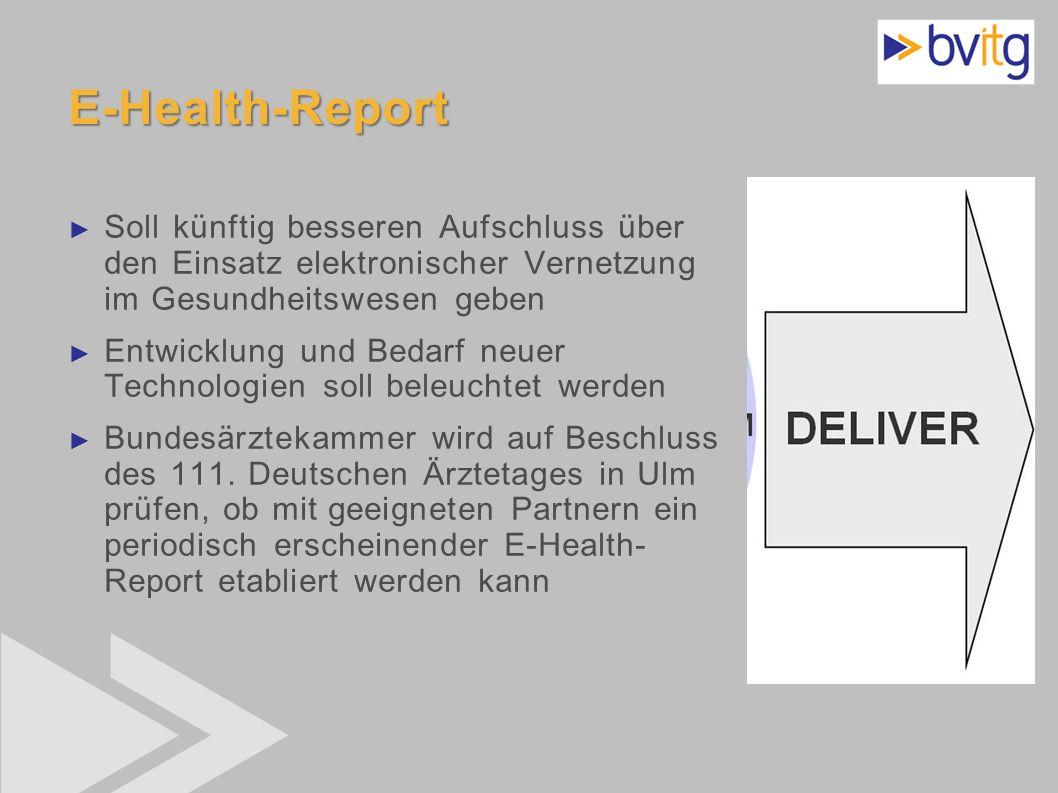 46 E-Health-Report Soll künftig besseren Aufschluss über den Einsatz elektronischer Vernetzung im Gesundheitswesen geben Entwicklung und Bedarf neuer