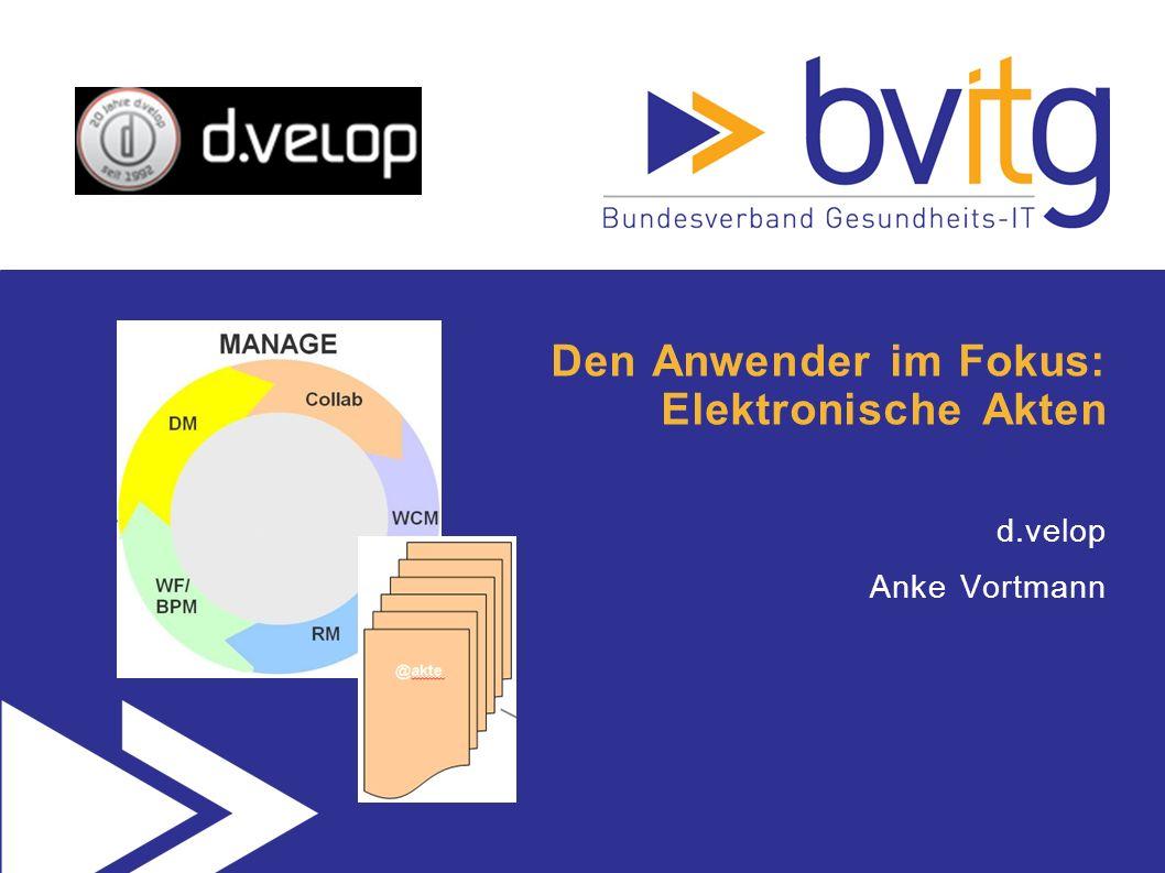 Den Anwender im Fokus: Elektronische Akten d.velop Anke Vortmann