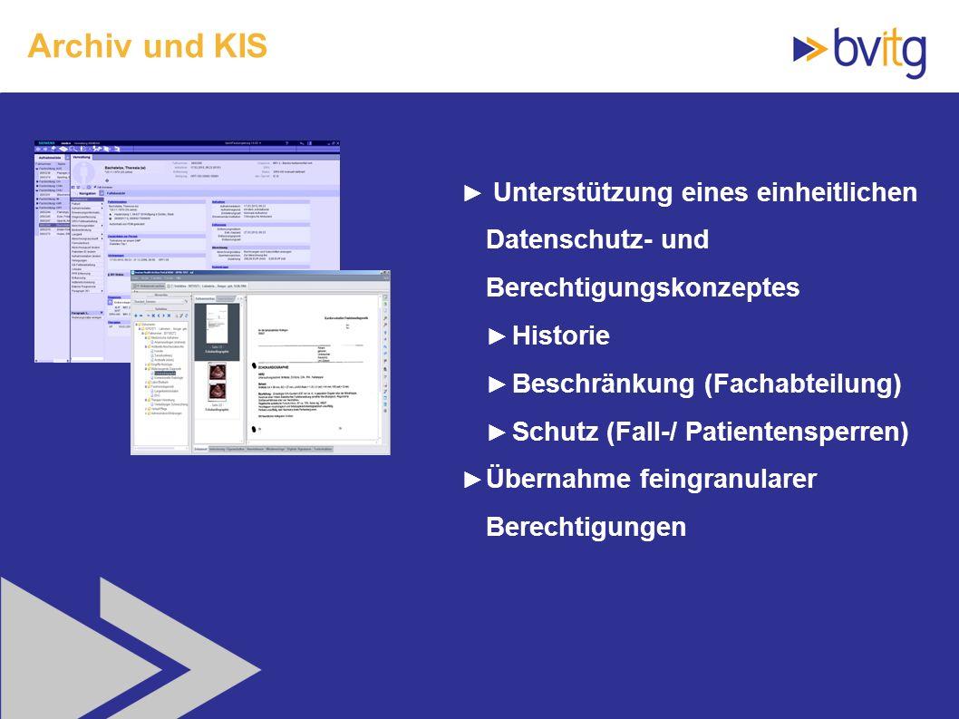 62 Archiv und KIS Unterstützung eines einheitlichen Datenschutz- und Berechtigungskonzeptes Historie Beschränkung (Fachabteilung) Schutz (Fall-/ Patie