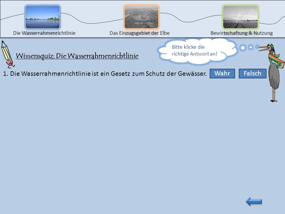 Die WasserrahmenrichtlinieDas Einzugsgebiet der ElbeBewirtschaftung & Nutzung Na, alles Roger? Dann versuche das Wissensquiz auf der nächsten Seite zu