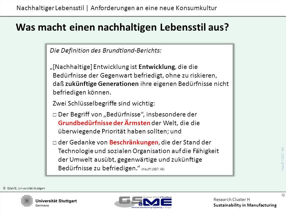 © GSaME, Universität Stuttgart 12 Research Cluster H Sustainability in Manufacturing Nachhaltiger Lebensstil | Anforderungen an eine neue Konsumkultur