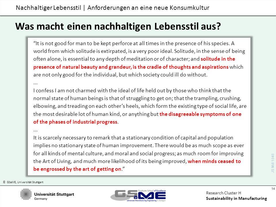 © GSaME, Universität Stuttgart 14 Research Cluster H Sustainability in Manufacturing Nachhaltiger Lebensstil | Anforderungen an eine neue Konsumkultur