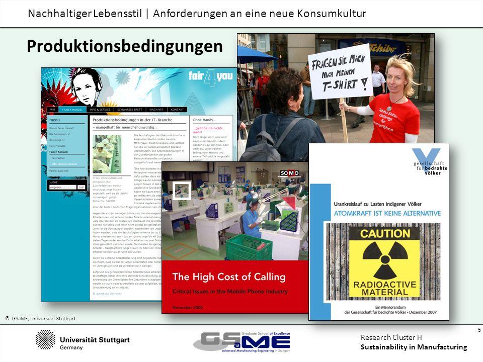 © GSaME, Universität Stuttgart 6 Research Cluster H Sustainability in Manufacturing Nachhaltiger Lebensstil | Anforderungen an eine neue Konsumkultur Körperliche und geistige Gesundheit