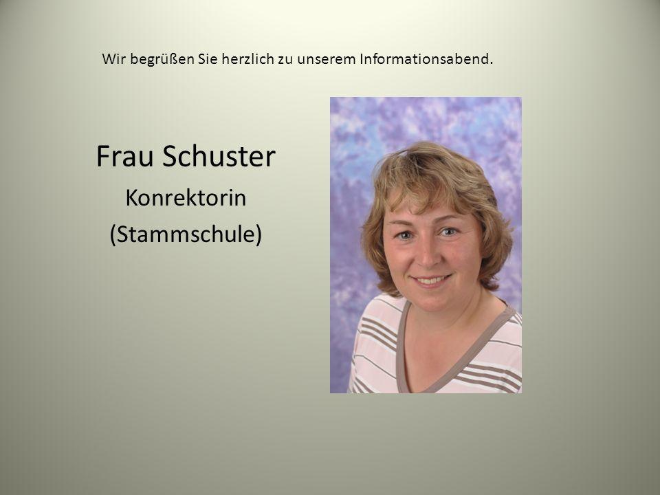 Wir begrüßen Sie herzlich zu unserem Informationsabend. Frau Schuster Konrektorin (Stammschule)