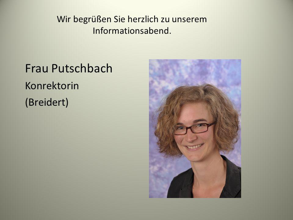 Wir begrüßen Sie herzlich zu unserem Informationsabend. Frau Putschbach Konrektorin (Breidert)
