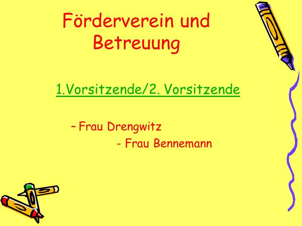 Förderverein und Betreuung 1.Vorsitzende/2. Vorsitzende –Frau Drengwitz - Frau Bennemann