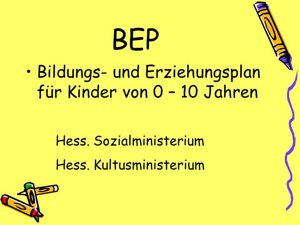 BEP Bildungs- und Erziehungsplan für Kinder von 0 – 10 Jahren Hess. Sozialministerium Hess. Kultusministerium