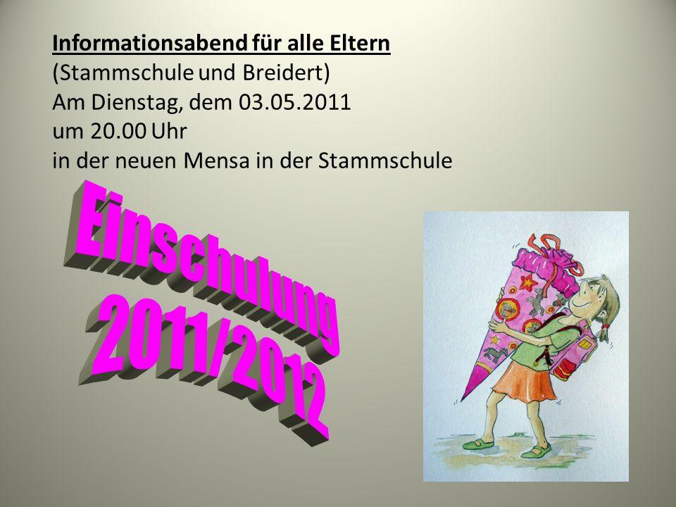 Informationsabend für alle Eltern (Stammschule und Breidert) Am Dienstag, dem 03.05.2011 um 20.00 Uhr in der neuen Mensa in der Stammschule