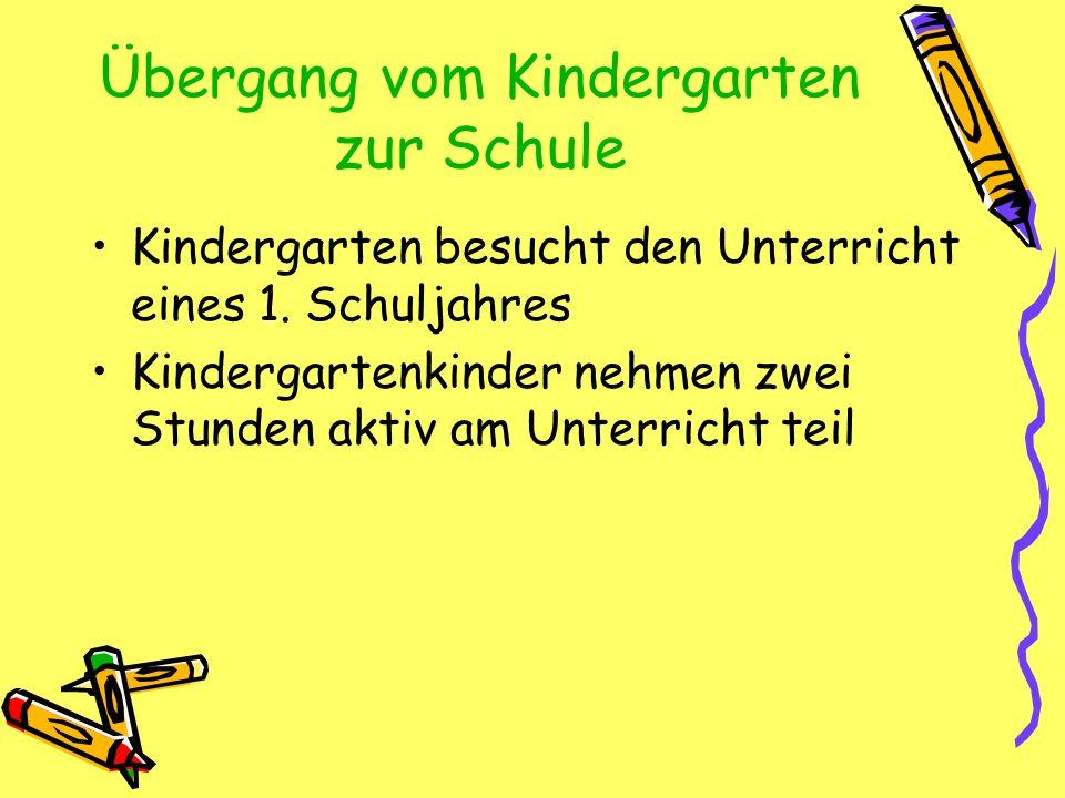 Übergang vom Kindergarten zur Schule Kindergarten besucht den Unterricht eines 1. Schuljahres Kindergartenkinder nehmen zwei Stunden aktiv am Unterric
