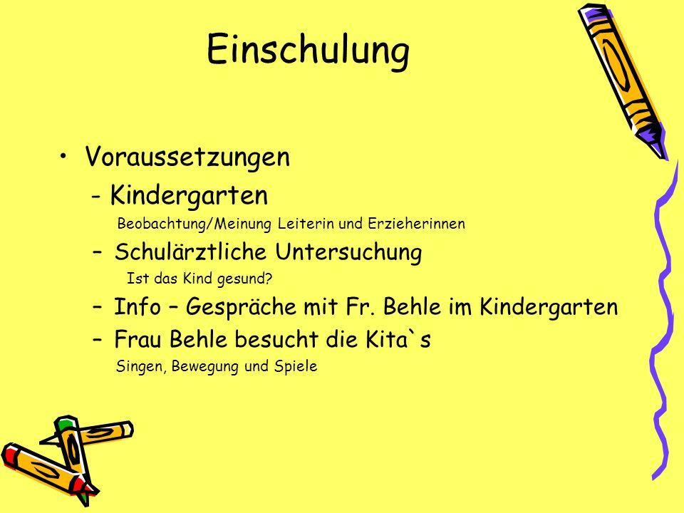 Einschulung Voraussetzungen - Kindergarten Beobachtung/Meinung Leiterin und Erzieherinnen –Schulärztliche Untersuchung Ist das Kind gesund? –Info – Ge