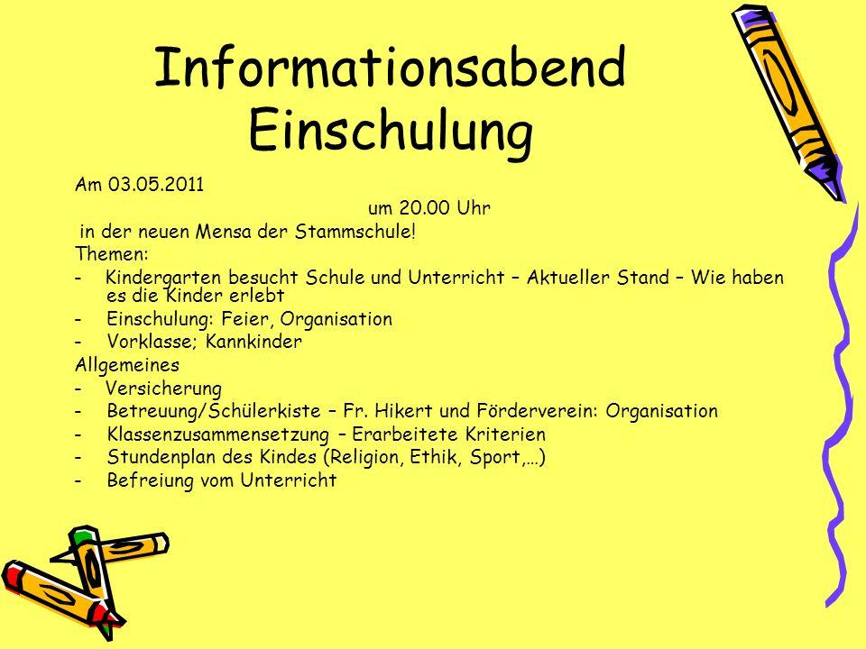 Informationsabend Einschulung Am 03.05.2011 um 20.00 Uhr in der neuen Mensa der Stammschule! Themen: - Kindergarten besucht Schule und Unterricht – Ak