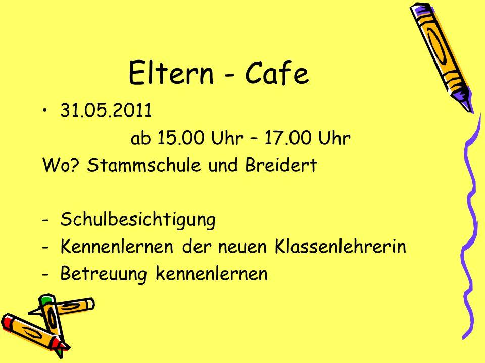 Eltern - Cafe 31.05.2011 ab 15.00 Uhr – 17.00 Uhr Wo? Stammschule und Breidert -Schulbesichtigung -Kennenlernen der neuen Klassenlehrerin -Betreuung k