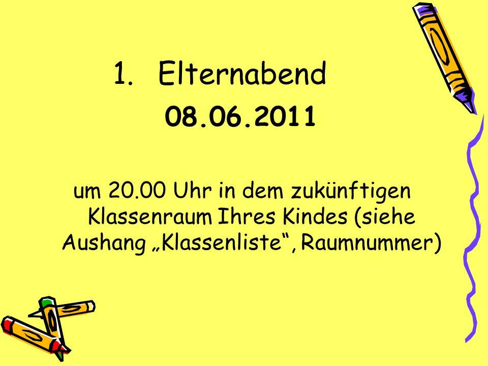 1.Elternabend 08.06.2011 um 20.00 Uhr in dem zukünftigen Klassenraum Ihres Kindes (siehe Aushang Klassenliste, Raumnummer)