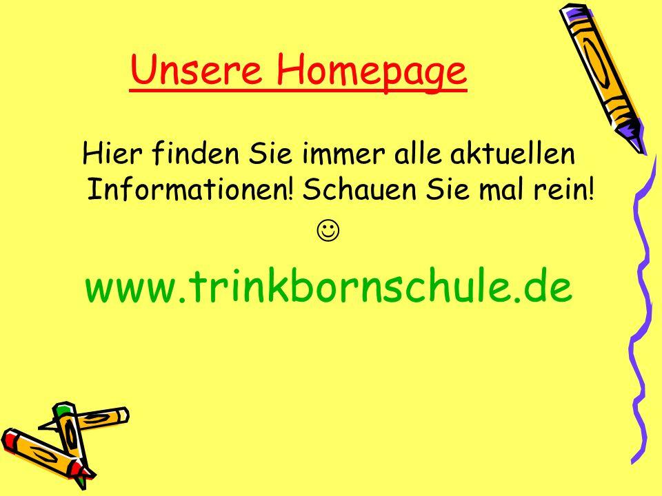 Unsere Homepage Hier finden Sie immer alle aktuellen Informationen! Schauen Sie mal rein! www.trinkbornschule.de