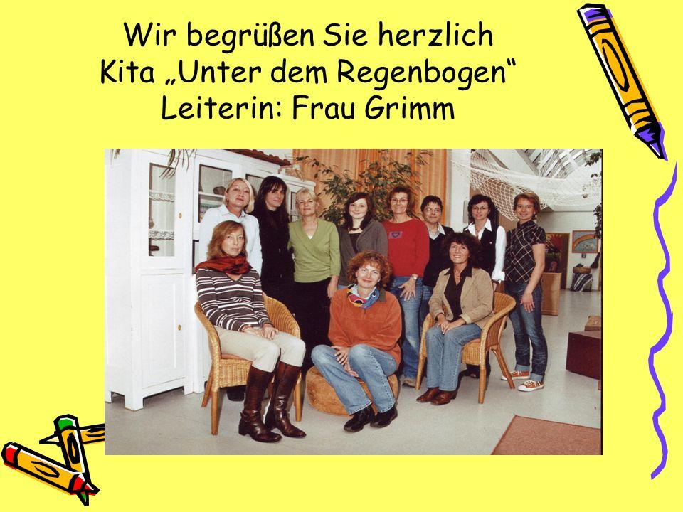 Wir begrüßen Sie herzlich Kita Unter dem Regenbogen Leiterin: Frau Grimm
