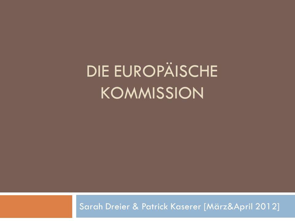 DIE EUROPÄISCHE KOMMISSION Sarah Dreier & Patrick Kaserer [März&April 2012]