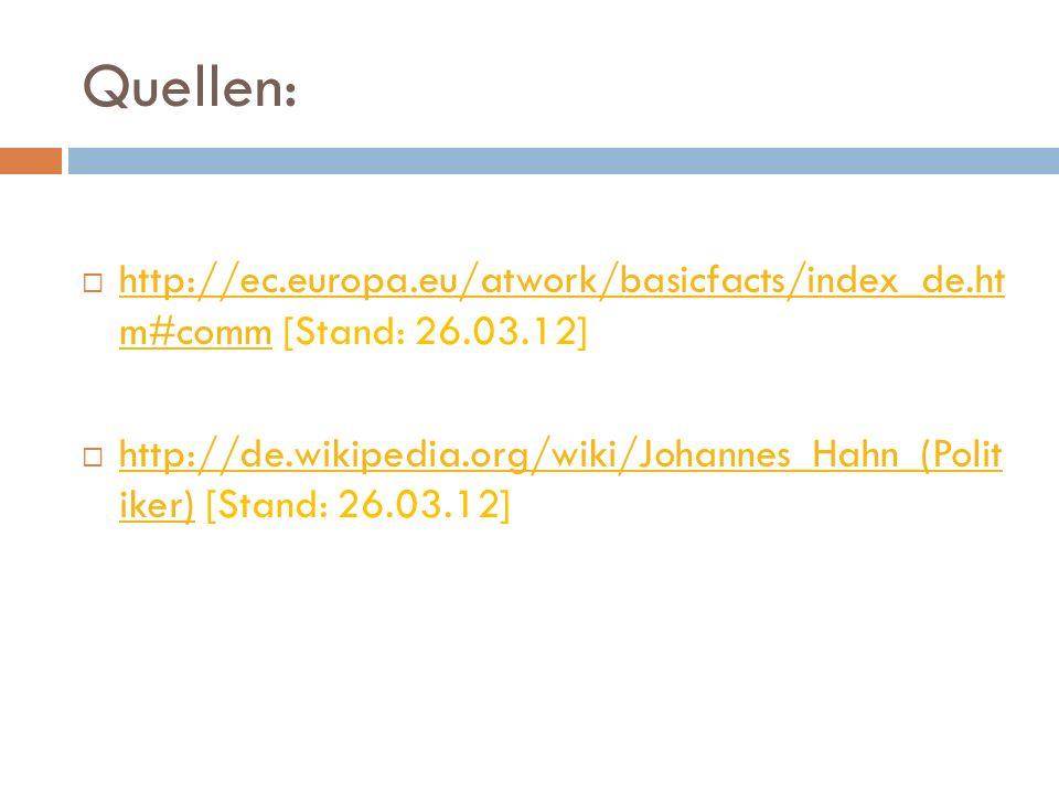 Quellen: http://ec.europa.eu/atwork/basicfacts/index_de.ht m#comm [Stand: 26.03.12] http://ec.europa.eu/atwork/basicfacts/index_de.ht m#comm http://de.wikipedia.org/wiki/Johannes_Hahn_(Polit iker) [Stand: 26.03.12] http://de.wikipedia.org/wiki/Johannes_Hahn_(Polit iker)