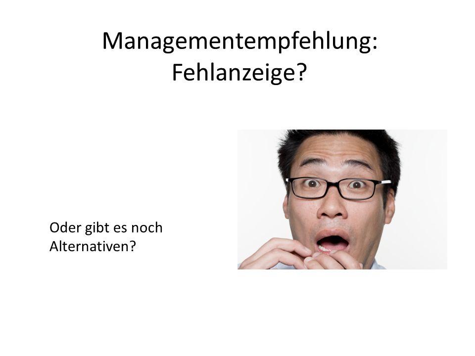 Managementempfehlung: Fehlanzeige? Oder gibt es noch Alternativen?