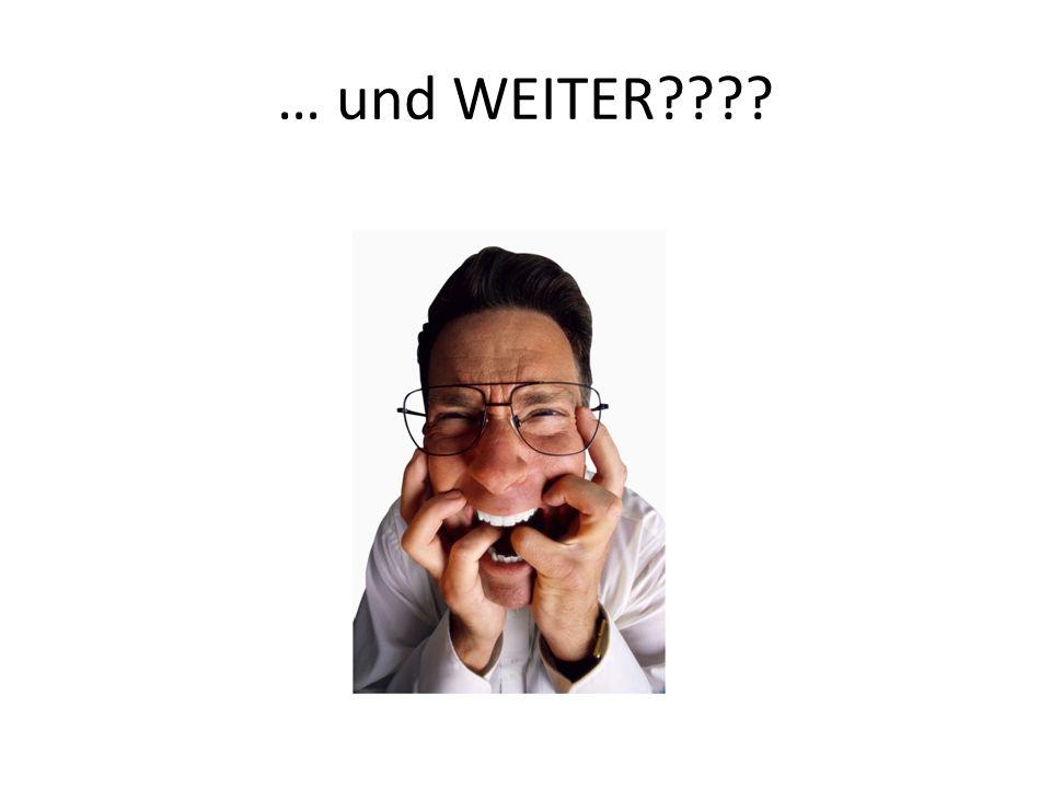 … und WEITER????